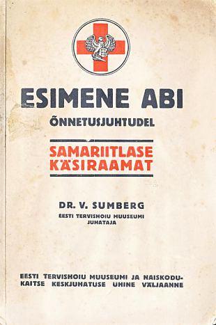 """""""Esimene abi õnnetusjuhtudel - samariitlase käsiraamat."""""""